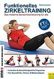Funktionelles Zirkeltraining: Das moderne Sensomotoriktraining für alle (Wo Sport Spaß macht)