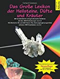 Das Große Lexikon der Heilsteine, Düfte und Kräuter: Überarbeitete & erweiterte Neuauflage: 480...