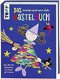 Das einmal-rund-ums-Jahr Bastelbuch: Über 80 tolle Bastelideen für Kinder ab 4 Jahren. Mit...