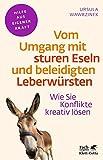 Vom Umgang mit sturen Eseln und beleidigten Leberwürsten: Wie Sie Konflikte kreativ lösen: Wie Sie...
