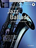 Jazz Ballads: 16 berühmte Jazz-Balladen. Tenor-Saxophon. Ausgabe mit Online-Audiodatei. (Schott...