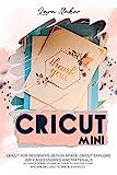 Cricut Mini (German Version): Cricut für Anfänger, Design Space,Cricut Air 2,Zubehör und...