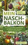 Mein Nasch-Balkon / Sonderedition: Mit viel Spaß Obst und Gemüse auf Balkon und Terrasse anbauen...