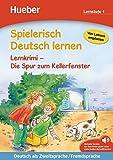 Spielerisch Deutsch lernen – Lernkrimi – Die Spur zum Kellerfenster: Deutsch als Zweitsprache /...