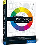 Printdesign: Flyer, Broschüre, Plakat, Geschäftsausstattung – Der Praxisratgeber in der 2....