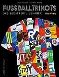 Fußballtrikots: Das Buch für Liebhaber: Das Buch fr Liebhaber