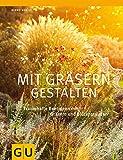Mit Gräsern gestalten: Traumhafte Beetideen mit Gräsern und Blütenstauden (GU Ratgeber...
