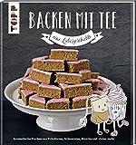 Backen mit Tee - Eine Liebesgeschichte: Aromatische Kuchen aus Früchtetee, Schwarztee, Matcha und...