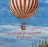 Ich schenk dir die Farben des Windes: Kunst, Gedichte und Geschichten für Kinder und Erwachsene