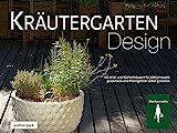 Kräutergarten Design: Mit Wild- und Küchenkräutern geschmackvolle Pflanzengefässe selber...
