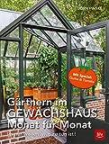Gärtnern im Gewächshaus Monat für Monat: Immer wissen, was zu tun ist