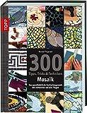 300 Tipps, Tricks & Techniken Mosaik: Das unentbehrliche Nachschlagewerk mit Antworten auf alle...