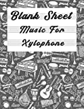 Blank Sheet Music For Xylophone: Music Manuscript Paper, Clefs Notebook,(8.5 x 11 IN) 120 Pages,110...