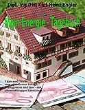 Mein Energie - Tagebuch: Tipps und Tricks zum optimierten Energie-Management im Haus - mit...