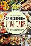 Spiralschneider Low Carb: Die besten Spiralschneider Low Carb Rezepte (We love Spiralschneider 1)