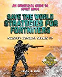 Save the World Strategies for Fortniters: An Unofficial Guide to Story Mode (Master Combat Book 7)...