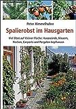 Spalierobst im Hausgarten: Viel Obst auf kleiner Fläche: Hauswände, Mauern, Hecken, Carports und...