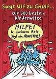 Sagt Ulf zu Gnulf...: Die 500 besten Kinderwitze