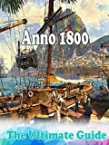Anno 1800 Guide : The Ultimate tips and tricks to help you win (English Edition)